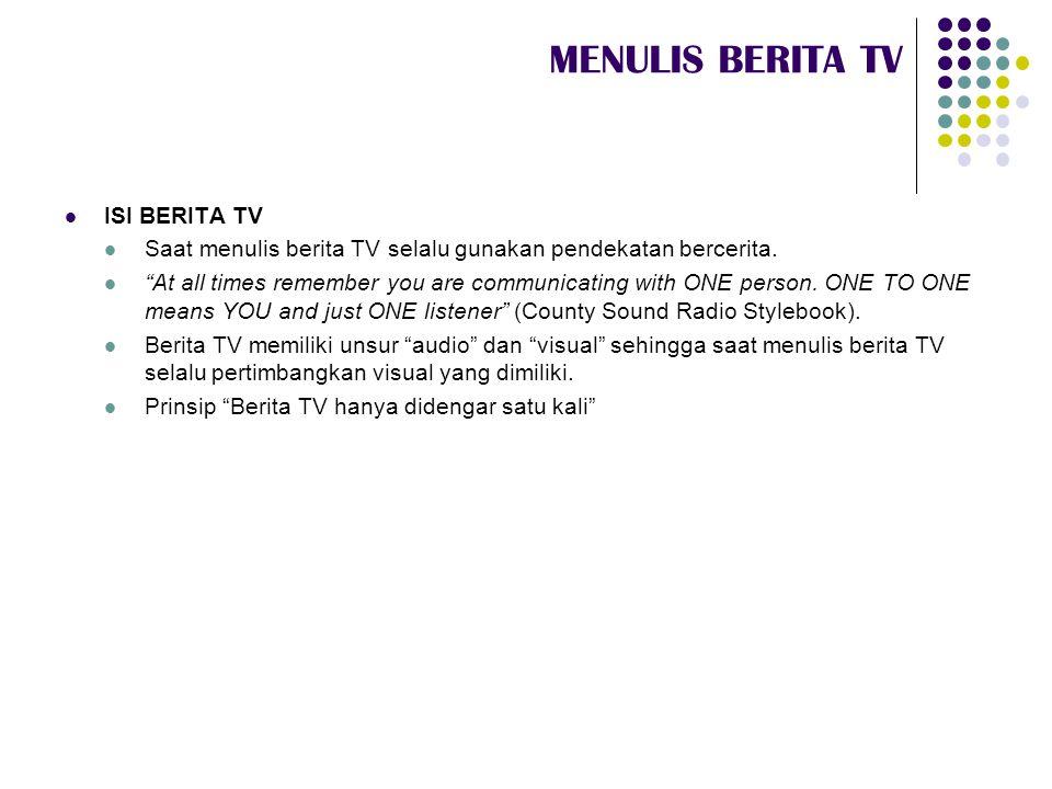 """MENULIS BERITA TV  ISI BERITA TV  Saat menulis berita TV selalu gunakan pendekatan bercerita.  """"At all times remember you are communicating with ON"""