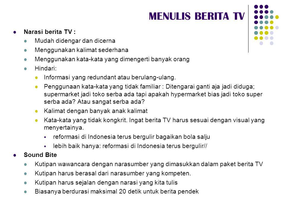 MENULIS BERITA TV  Narasi berita TV :  Mudah didengar dan dicerna  Menggunakan kalimat sederhana  Menggunakan kata-kata yang dimengerti banyak ora