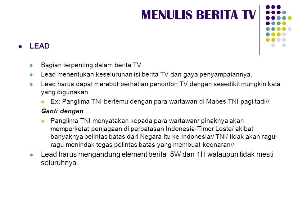MENULIS BERITA TV  LEAD  Bagian terpenting dalam berita TV  Lead menentukan keseluruhan isi berita TV dan gaya penyampaiannya.  Lead harus dapat m