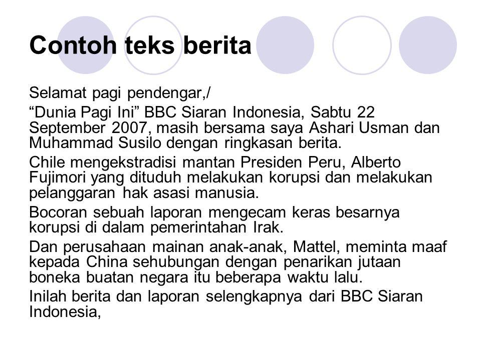 "Contoh teks berita Selamat pagi pendengar,/ ""Dunia Pagi Ini"" BBC Siaran Indonesia, Sabtu 22 September 2007, masih bersama saya Ashari Usman dan Muhamm"