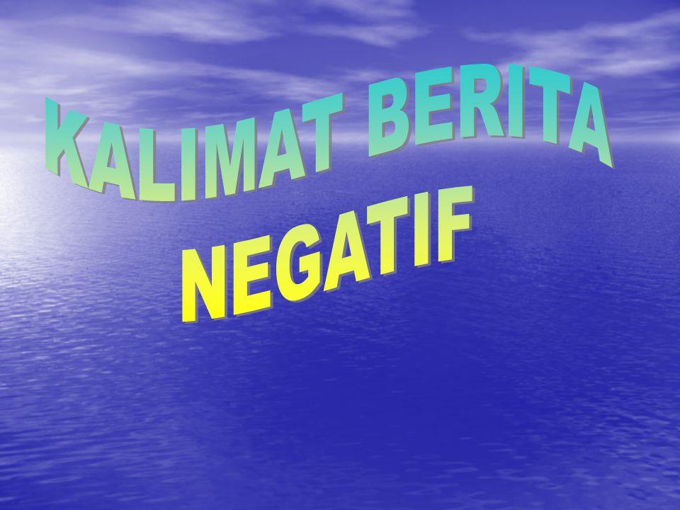 Kalimat Berita Negatif / Kalimat Ingkar • Merupakan kalimat berita yang ditandai oleh kata tidak atau bukan .