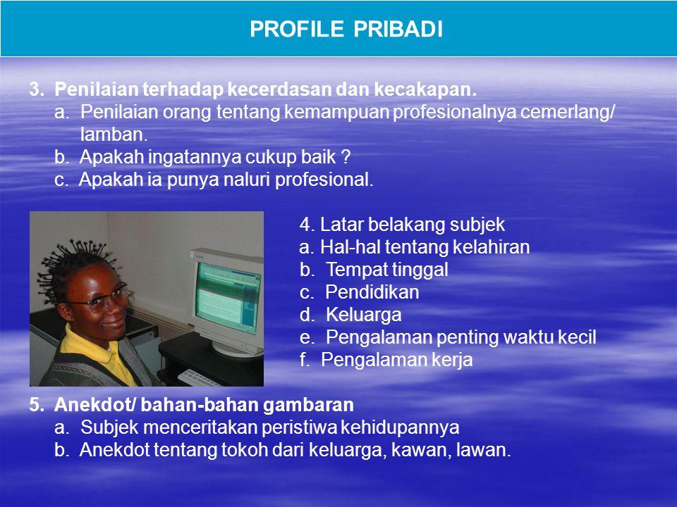PROFILE PRIBADI Cerita mendalam tentang seseorang, yang mampu menangkap inti kepribadian, cara wawancara dan riset.