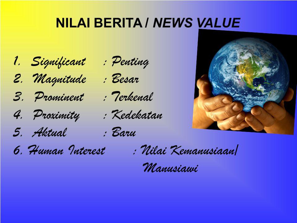 NILAI BERITA / NEWS VALUE 1.Significant: Penting 2.