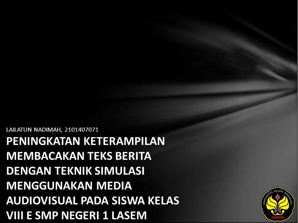 Identitas Mahasiswa - NAMA : LAILATUN NADIMAH - NIM : 2101407071 - PRODI : Pendidikan Bahasa, Sastra Indonesia, dan Daerah (Pendidikan Bahasa dan Sastra Indonesia) - JURUSAN : Bahasa & Sastra Indonesia - FAKULTAS : Bahasa dan Seni - EMAIL : dimelioner pada domain gmail.com - PEMBIMBING 1 : Dr.Subyantoro,M.Hum.
