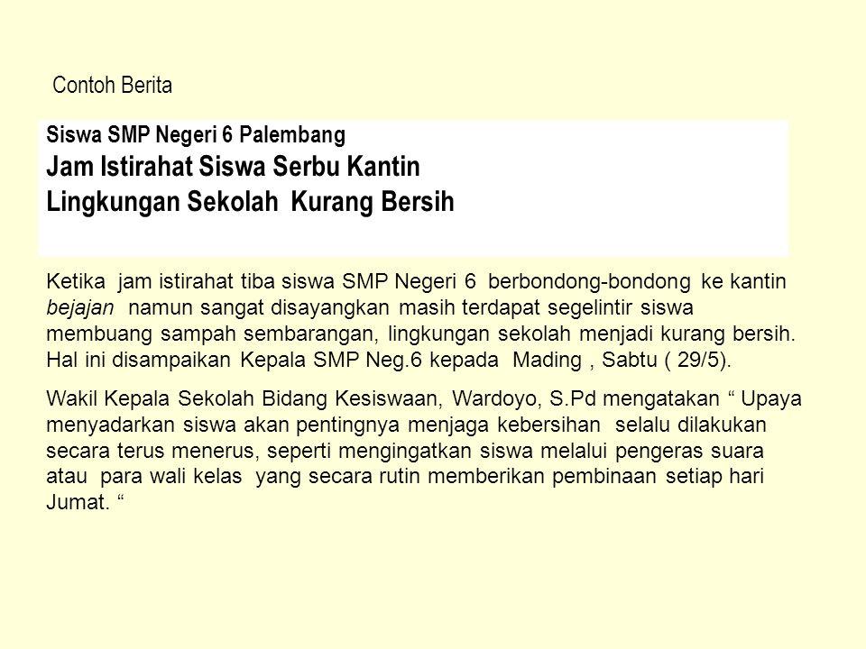 Contoh Berita Siswa SMP Negeri 6 Palembang Jam Istirahat Siswa Serbu Kantin Lingkungan Sekolah Kurang Bersih Ketika jam istirahat tiba siswa SMP Neger
