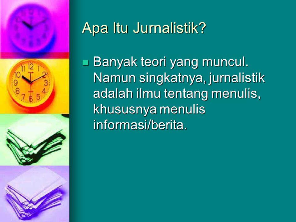 Apa Itu Jurnalistik?  Banyak teori yang muncul. Namun singkatnya, jurnalistik adalah ilmu tentang menulis, khususnya menulis informasi/berita.