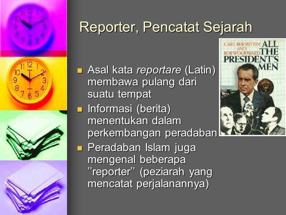 Reporter, Pencatat Sejarah AAAAsal kata reportare (Latin) membawa pulang dari suatu tempat IIIInformasi (berita) menentukan dalam perkembangan