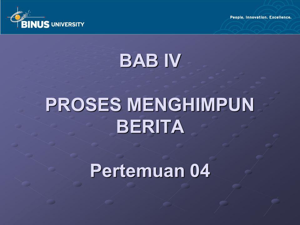 BAB IV PROSES MENGHIMPUN BERITA Pertemuan 04