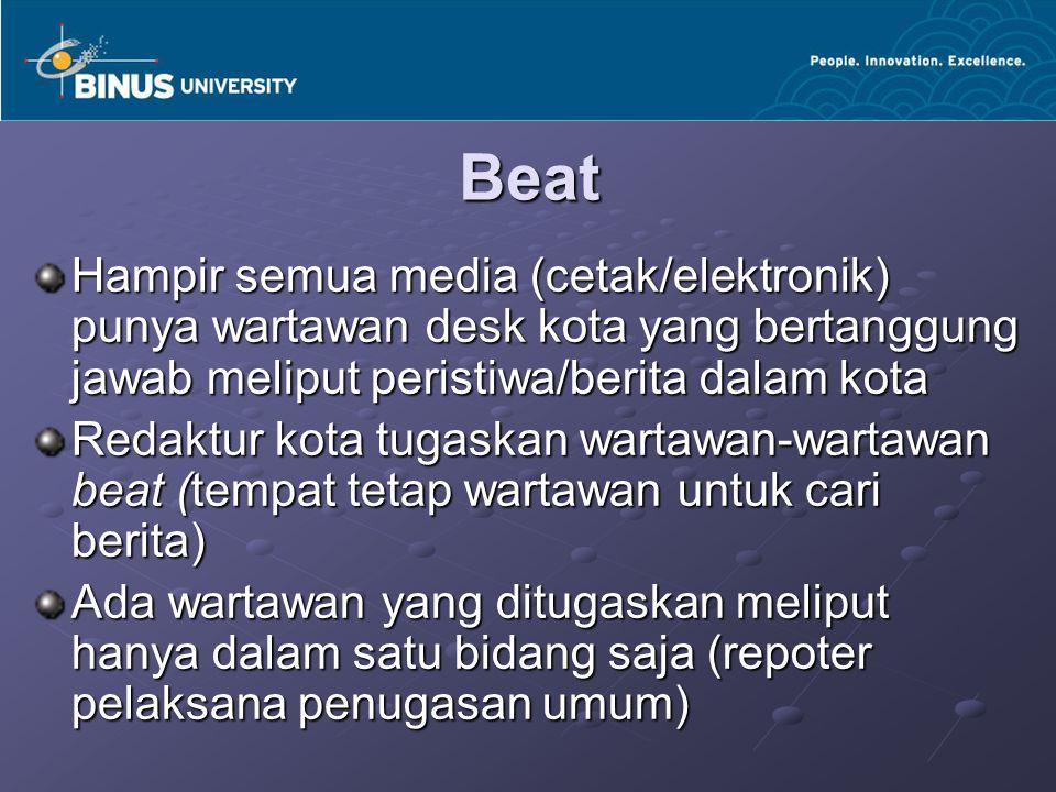 Beat Hampir semua media (cetak/elektronik) punya wartawan desk kota yang bertanggung jawab meliput peristiwa/berita dalam kota Redaktur kota tugaskan