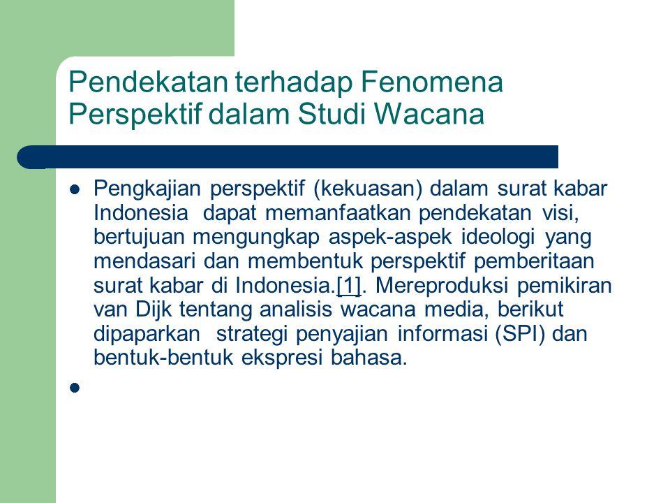 Pendekatan terhadap Fenomena Perspektif dalam Studi Wacana  Pengkajian perspektif (kekuasan) dalam surat kabar Indonesia dapat memanfaatkan pendekatan visi, bertujuan mengungkap aspek-aspek ideologi yang mendasari dan membentuk perspektif pemberitaan surat kabar di Indonesia.[1].