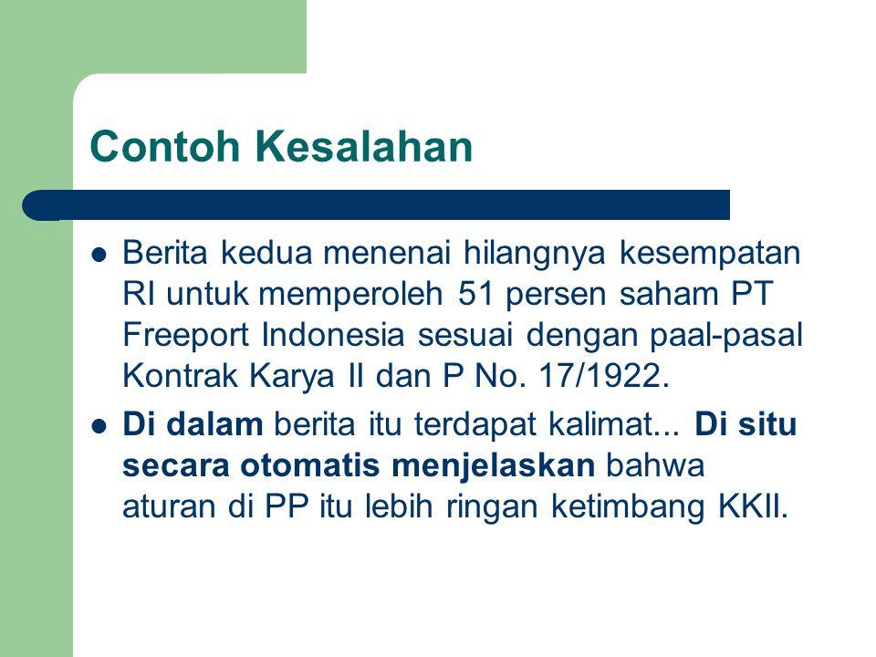 Contoh Kesalahan  Berita kedua menenai hilangnya kesempatan RI untuk memperoleh 51 persen saham PT Freeport Indonesia sesuai dengan paal-pasal Kontrak Karya II dan P No.