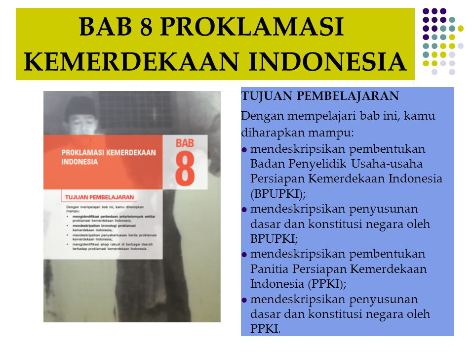 BAB 8 PROKLAMASI KEMERDEKAAN INDONESIA TUJUAN PEMBELAJARAN Dengan mempelajari bab ini, kamu diharapkan mampu:  mendeskripsikan pembentukan Badan Peny