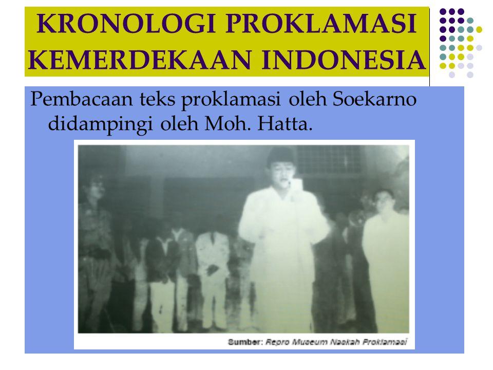 KRONOLOGI PROKLAMASI KEMERDEKAAN INDONESIA Pembacaan teks proklamasi oleh Soekarno didampingi oleh Moh. Hatta.