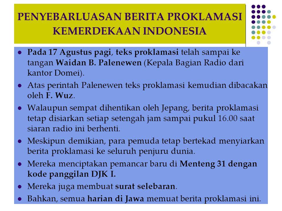 PENYEBARLUASAN BERITA PROKLAMASI KEMERDEKAAN INDONESIA  Pada 17 Agustus pagi, teks proklamasi telah sampai ke tangan Waidan B. Palenewen (Kepala Bagi