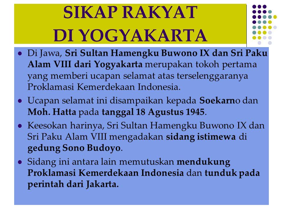 SIKAP RAKYAT DI YOGYAKARTA  Di Jawa, Sri Sultan Hamengku Buwono IX dan Sri Paku Alam VIII dari Yogyakarta merupakan tokoh pertama yang memberi ucapan