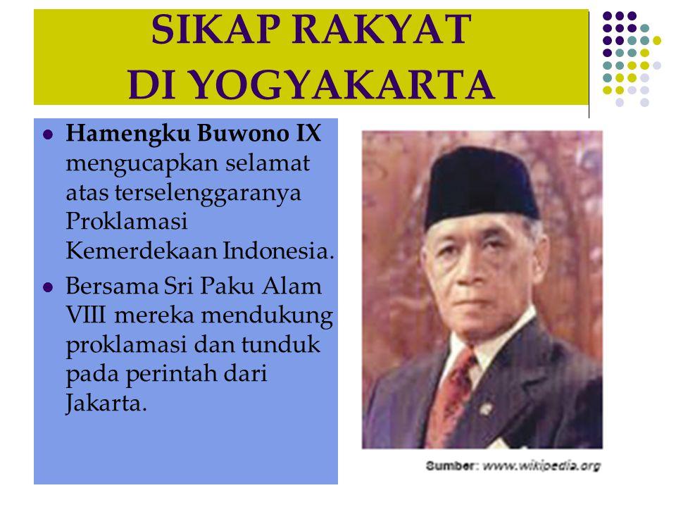 SIKAP RAKYAT DI YOGYAKARTA  Hamengku Buwono IX mengucapkan selamat atas terselenggaranya Proklamasi Kemerdekaan Indonesia.  Bersama Sri Paku Alam VI