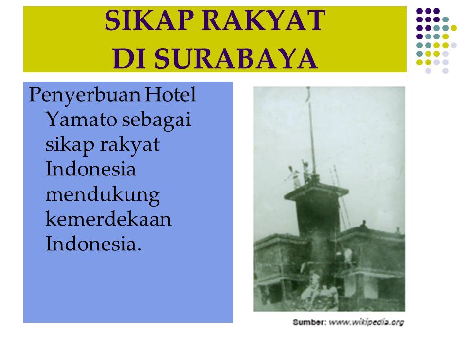 SIKAP RAKYAT DI SURABAYA Penyerbuan Hotel Yamato sebagai sikap rakyat Indonesia mendukung kemerdekaan Indonesia.
