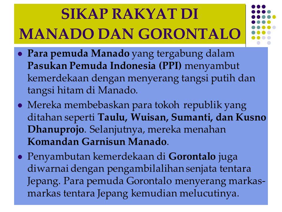 SIKAP RAKYAT DI MANADO DAN GORONTALO  Para pemuda Manado yang tergabung dalam Pasukan Pemuda Indonesia (PPI) menyambut kemerdekaan dengan menyerang t
