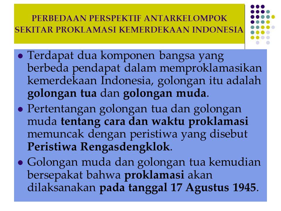 PERBEDAAN PERSPEKTIF ANTARKELOMPOK SEKITAR PROKLAMASI KEMERDEKAAN INDONESIA Chairul Saleh beserta golongan muda lainnya berbeda pendapat dengan golongan tua mengenai Proklamasi Kemerdekaan Indonesia.