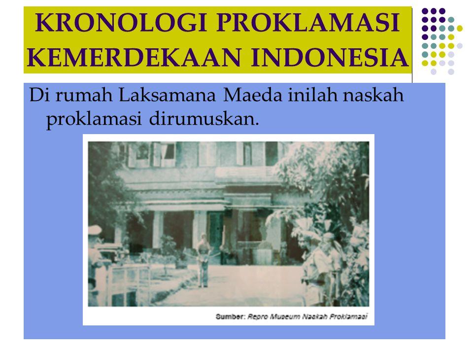 KRONOLOGI PROKLAMASI KEMERDEKAAN INDONESIA  Naskah yang telah disetujui kemudian diketik oleh Sajoeti Melik kemudian ditandatangani oleh Soekarno dan Moh.