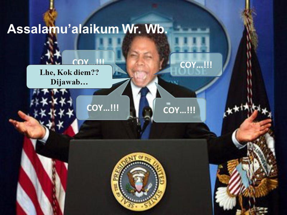 COY…!!! Assalamu'alaikum Wr. Wb. Lhe, Kok diem?? Dijawab…