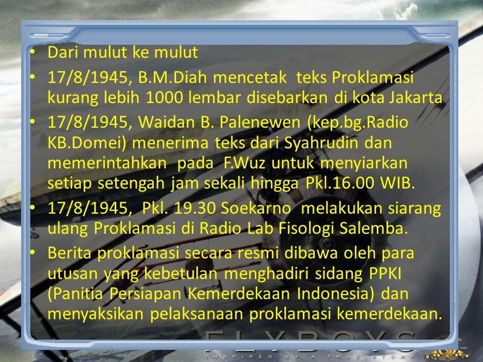 • Dari mulut ke mulut • 17/8/1945, B.M.Diah mencetak teks Proklamasi kurang lebih 1000 lembar disebarkan di kota Jakarta • 17/8/1945, Waidan B.