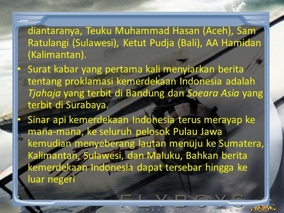 • Dari mulut ke mulut • 17/8/1945, B.M.Diah mencetak teks Proklamasi kurang lebih 1000 lembar disebarkan di kota Jakarta • 17/8/1945, Waidan B. Palene