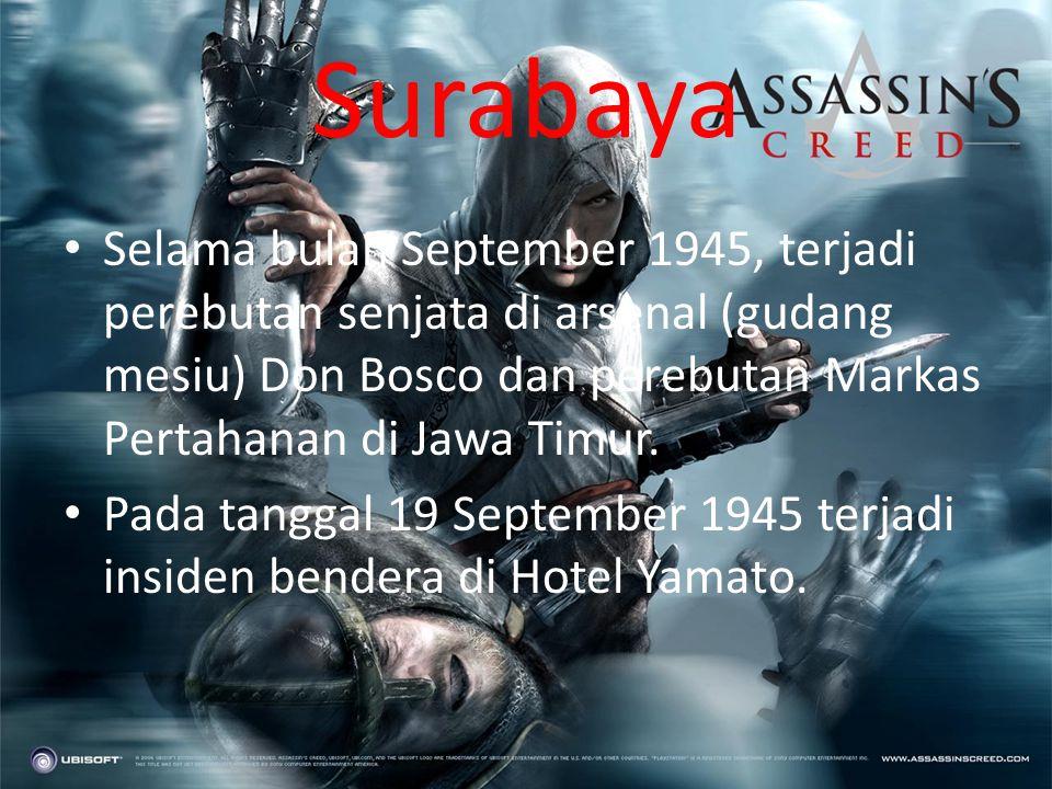 Surabaya • Selama bulan September 1945, terjadi perebutan senjata di arsenal (gudang mesiu) Don Bosco dan perebutan Markas Pertahanan di Jawa Timur.