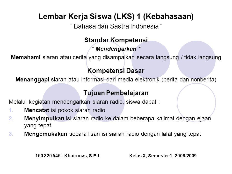 """Lembar Kerja Siswa (LKS) 1 (Kebahasaan) """" Bahasa dan Sastra Indonesia """" Standar Kompetensi """" Mendengarkan """" Memahami siaran atau cerita yang disampaik"""