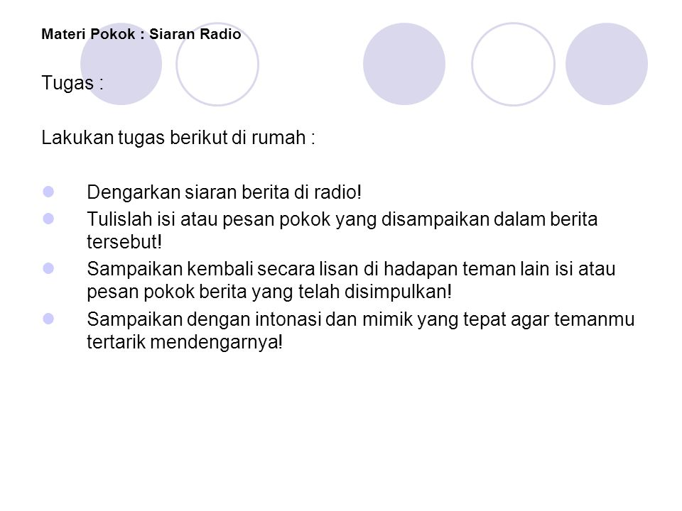 Materi Pokok : Siaran Radio Tugas : Lakukan tugas berikut di rumah :  Dengarkan siaran berita di radio!  Tulislah isi atau pesan pokok yang disampai