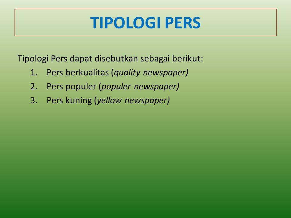 TIPOLOGI PERS Tipologi Pers dapat disebutkan sebagai berikut: 1.Pers berkualitas (quality newspaper) 2.Pers populer (populer newspaper) 3.Pers kuning (yellow newspaper)