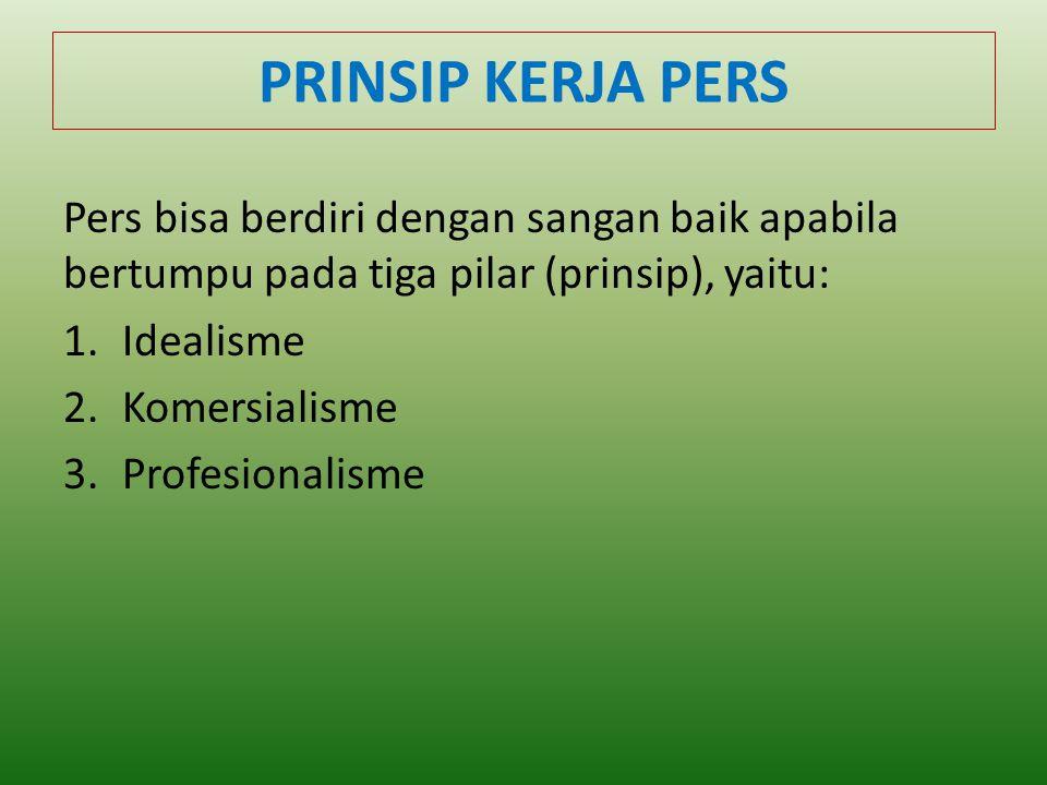 PRINSIP KERJA PERS Pers bisa berdiri dengan sangan baik apabila bertumpu pada tiga pilar (prinsip), yaitu: 1.Idealisme 2.Komersialisme 3.Profesionalisme