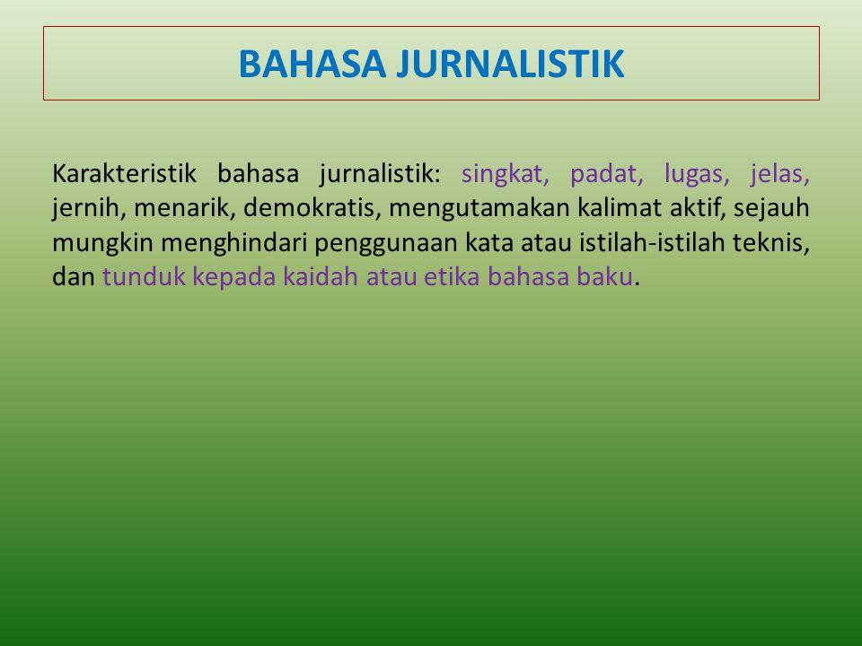BAHASA JURNALISTIK Karakteristik bahasa jurnalistik: singkat, padat, lugas, jelas, jernih, menarik, demokratis, mengutamakan kalimat aktif, sejauh mun