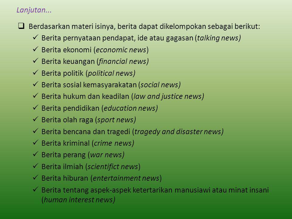Lanjutan...  Berdasarkan materi isinya, berita dapat dikelompokan sebagai berikut:  Berita pernyataan pendapat, ide atau gagasan (talking news)  Be