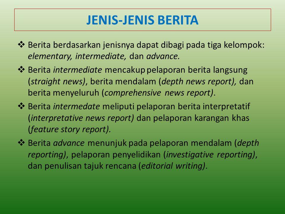 JENIS-JENIS BERITA  Berita berdasarkan jenisnya dapat dibagi pada tiga kelompok: elementary, intermediate, dan advance.