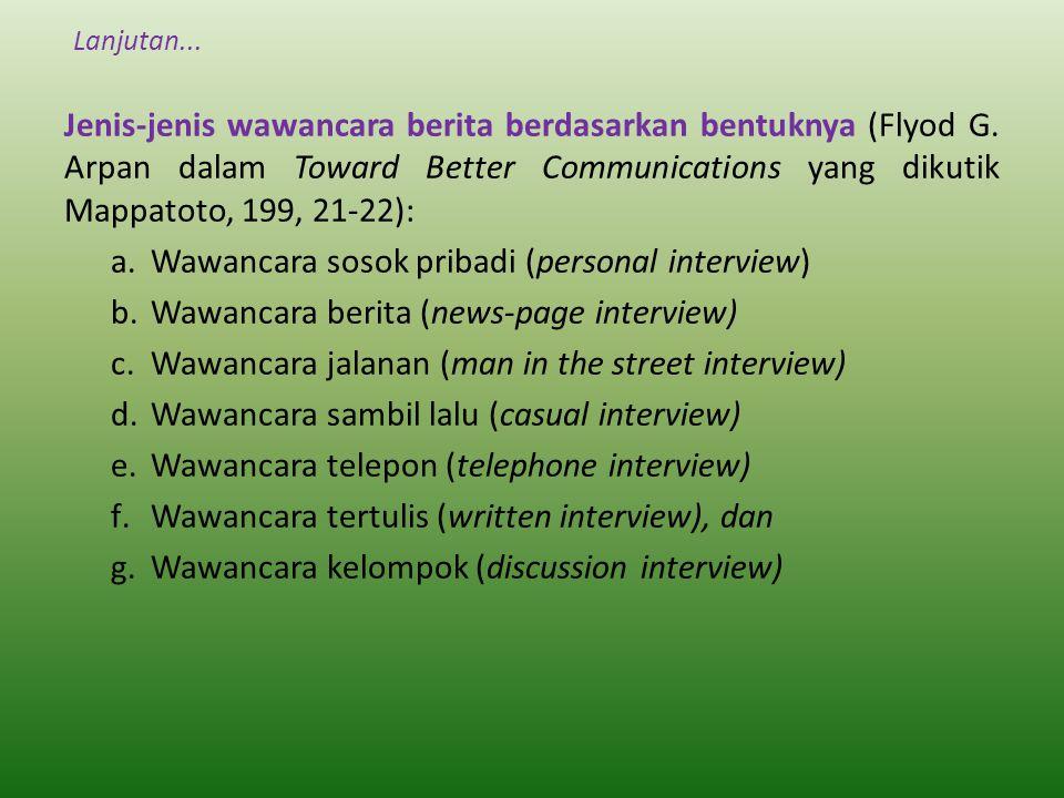 Lanjutan...Jenis-jenis wawancara berita berdasarkan bentuknya (Flyod G.