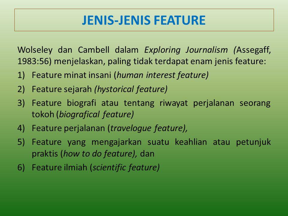 JENIS-JENIS FEATURE Wolseley dan Cambell dalam Exploring Journalism (Assegaff, 1983:56) menjelaskan, paling tidak terdapat enam jenis feature: 1)Featu