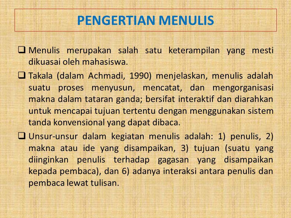 PENGERTIAN MENULIS  Menulis merupakan salah satu keterampilan yang mesti dikuasai oleh mahasiswa.  Takala (dalam Achmadi, 1990) menjelaskan, menulis