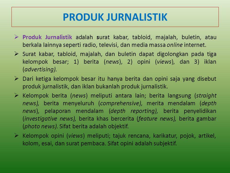 PRODUK JURNALISTIK  Produk Jurnalistik adalah surat kabar, tabloid, majalah, buletin, atau berkala lainnya seperti radio, televisi, dan media massa online internet.