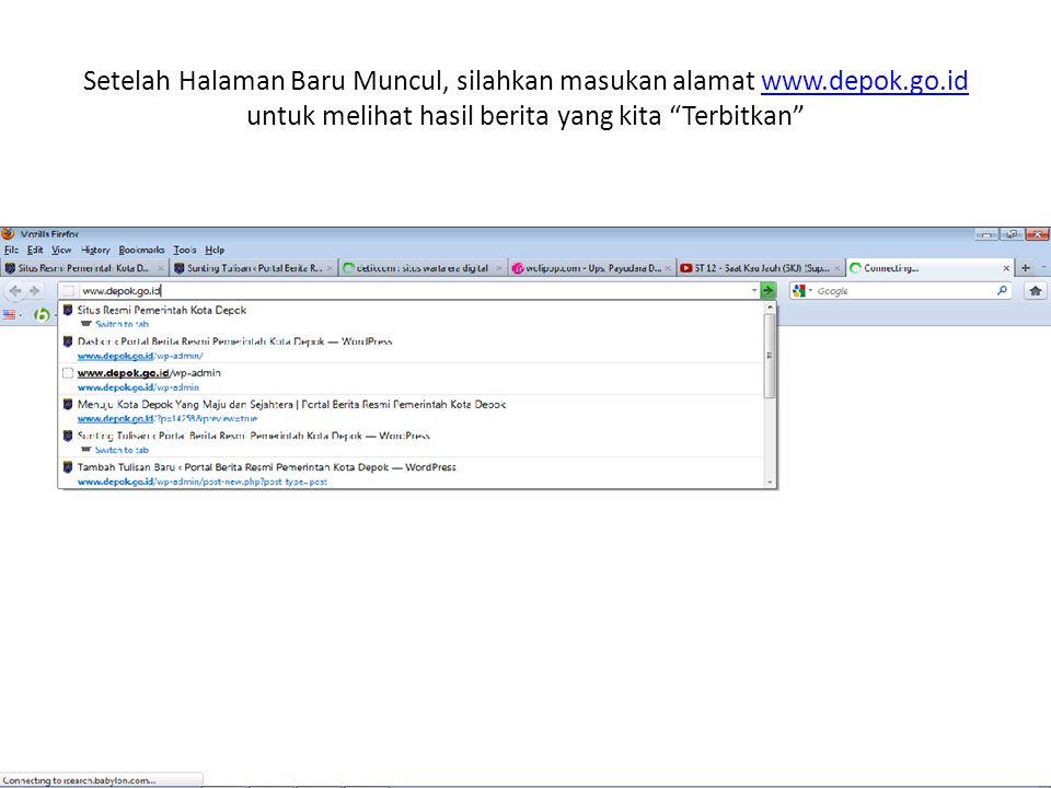 Setelah Halaman Baru Muncul, silahkan masukan alamat www.depok.go.id untuk melihat hasil berita yang kita Terbitkan www.depok.go.id