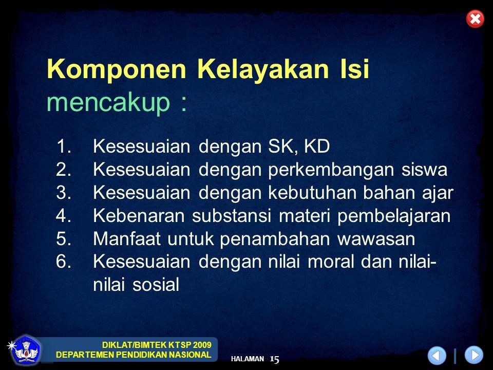DIKLAT/BIMTEK KTSP 2009 DEPARTEMEN PENDIDIKAN NASIONAL HALAMAN 15 1.Kesesuaian dengan SK, KD 2.Kesesuaian dengan perkembangan siswa 3.Kesesuaian denga
