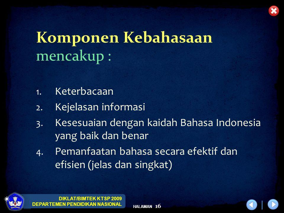 DIKLAT/BIMTEK KTSP 2009 DEPARTEMEN PENDIDIKAN NASIONAL HALAMAN 16 1. Keterbacaan 2. Kejelasan informasi 3. Kesesuaian dengan kaidah Bahasa Indonesia y