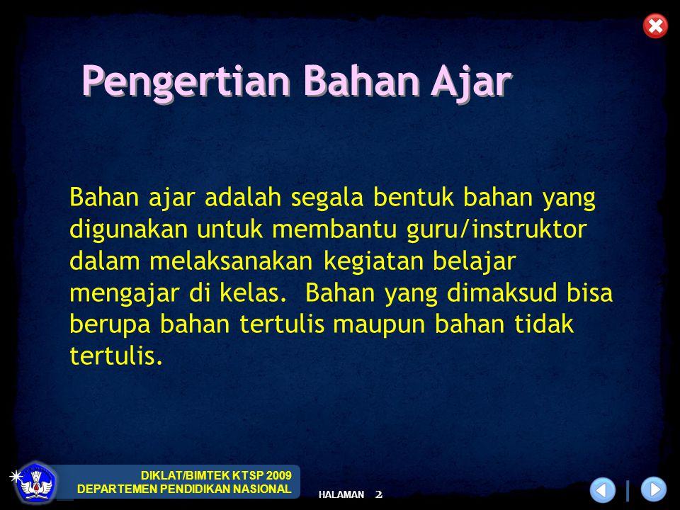 DIKLAT/BIMTEK KTSP 2009 DEPARTEMEN PENDIDIKAN NASIONAL HALAMAN 3 Mengapa guru perlu mengembangkan Bahan Ajar.