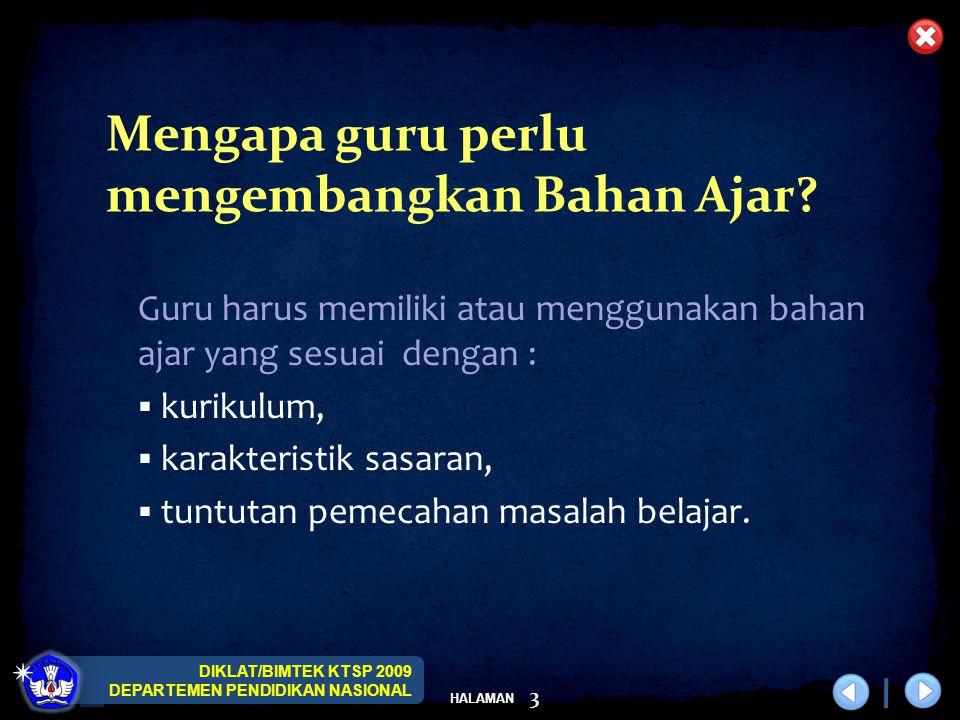 DIKLAT/BIMTEK KTSP 2009 DEPARTEMEN PENDIDIKAN NASIONAL HALAMAN 3 Mengapa guru perlu mengembangkan Bahan Ajar? Guru harus memiliki atau menggunakan bah