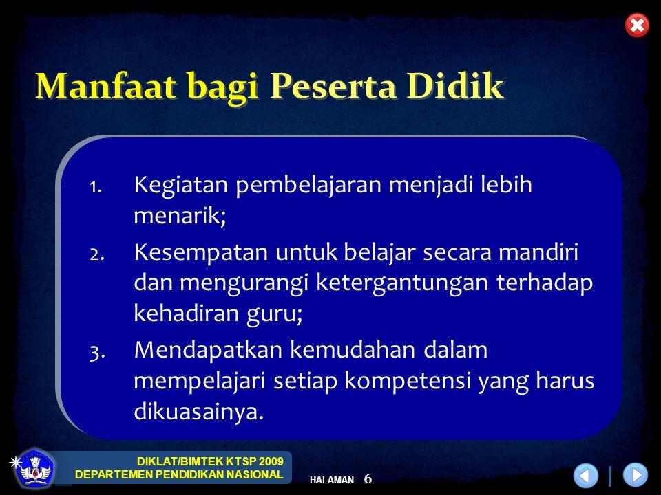 DIKLAT/BIMTEK KTSP 2009 DEPARTEMEN PENDIDIKAN NASIONAL HALAMAN 6 1. Kegiatan pembelajaran menjadi lebih menarik; 2. Kesempatan untuk belajar secara ma