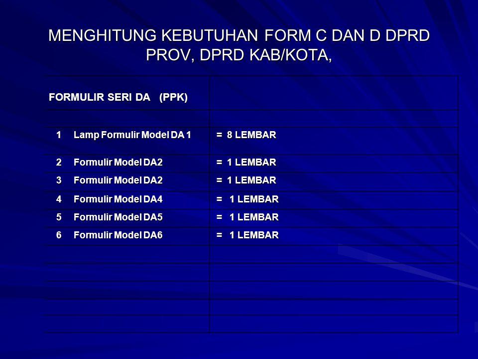MENGHITUNG KEBUTUHAN FORM C DAN D DPRD PROV, DPRD KAB/KOTA, FORMULIR SERI D (PPS) 1 Lamp Formulir Model D 1 Lamp Formulir Model D 1 = 8 LEMBAR = 8 LEM