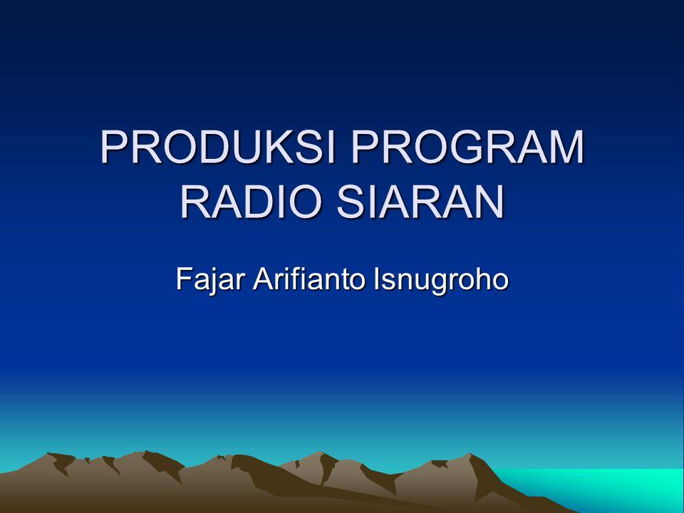 PRODUKSI PROGRAM RADIO SIARAN Fajar Arifianto Isnugroho