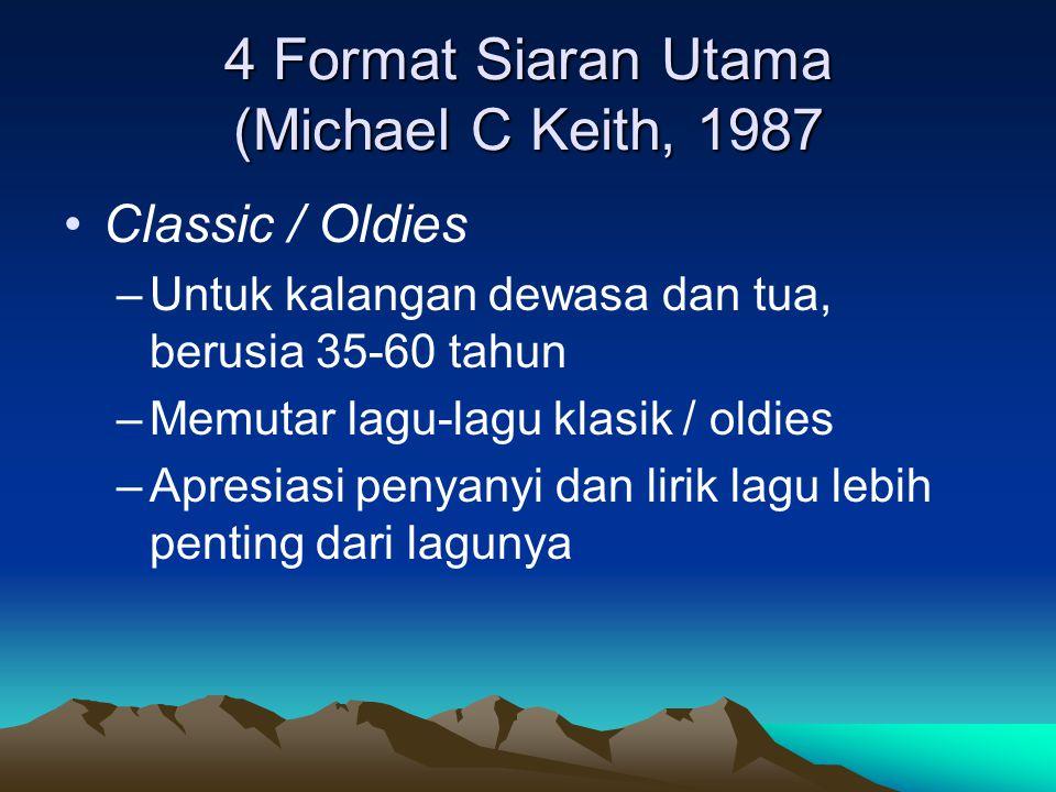 4 Format Siaran Utama (Michael C Keith, 1987 •Classic / Oldies –Untuk kalangan dewasa dan tua, berusia 35-60 tahun –Memutar lagu-lagu klasik / oldies