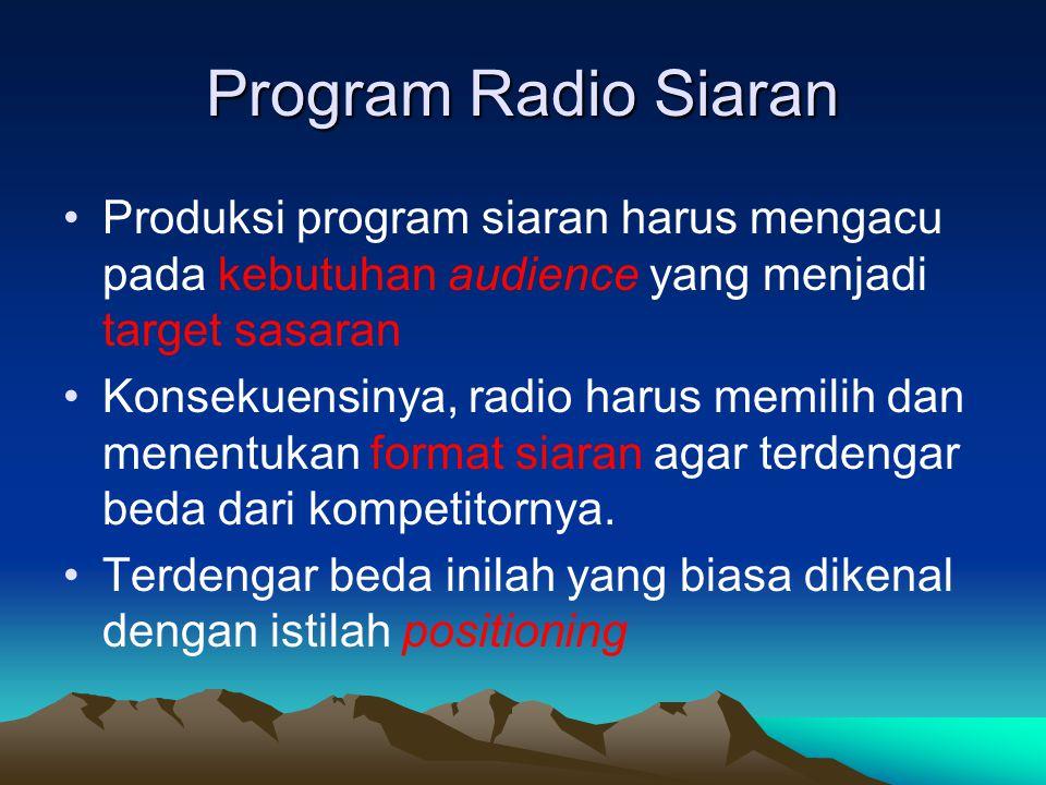Program Radio Siaran •Produksi program siaran harus mengacu pada kebutuhan audience yang menjadi target sasaran •Konsekuensinya, radio harus memilih d