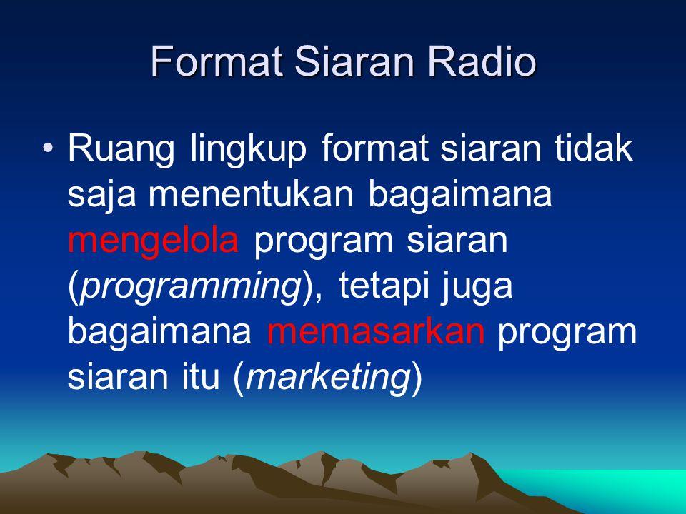Format Siaran Radio •Ruang lingkup format siaran tidak saja menentukan bagaimana mengelola program siaran (programming), tetapi juga bagaimana memasar